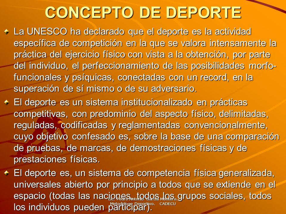 CONCEPTO DE DEPORTE La UNESCO ha declarado que el deporte es la actividad específica de competición en la que se valora intensamente la práctica del e