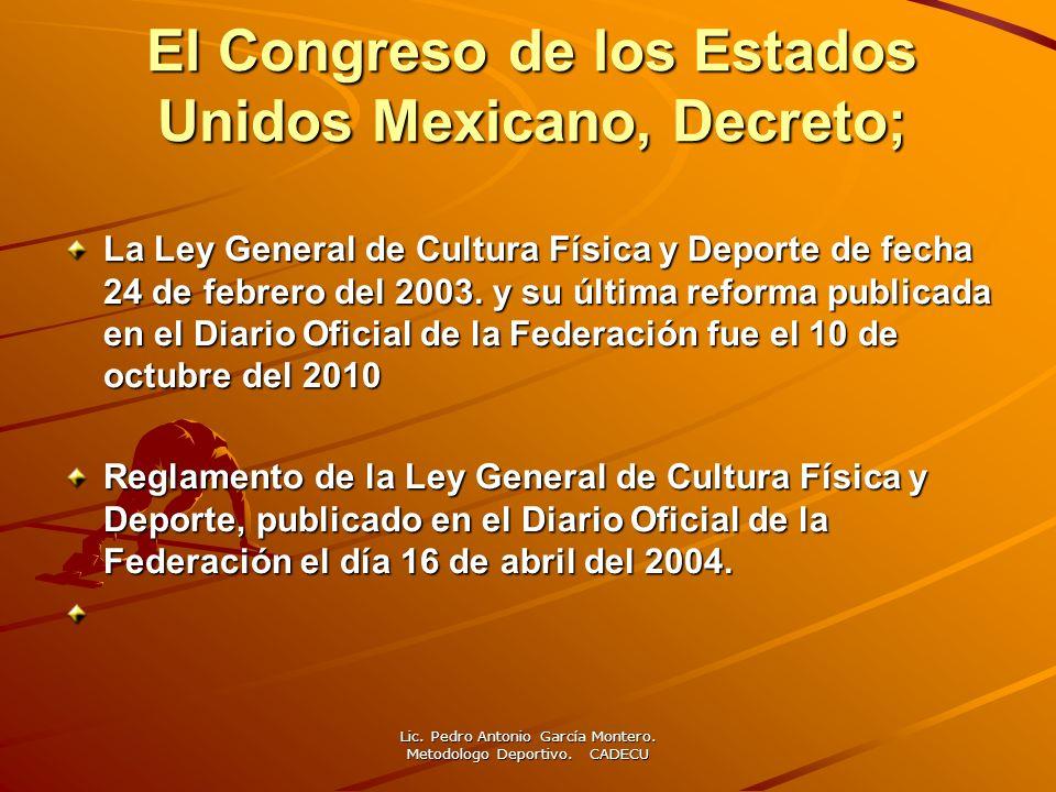 El Congreso de los Estados Unidos Mexicano, Decreto; La Ley General de Cultura Física y Deporte de fecha 24 de febrero del 2003. y su última reforma p