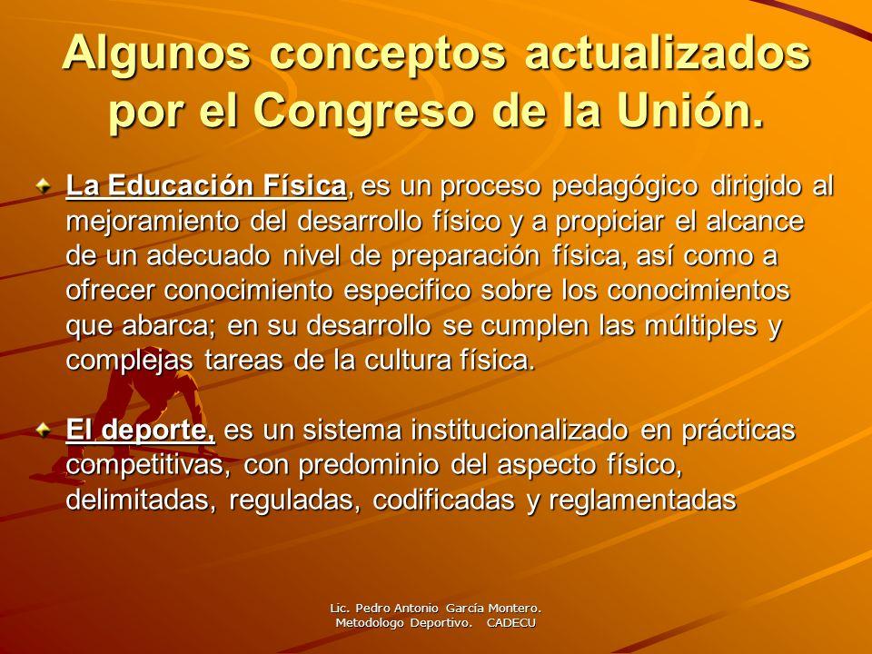 Algunos conceptos actualizados por el Congreso de la Unión. La Educación Física, es un proceso pedagógico dirigido al mejoramiento del desarrollo físi