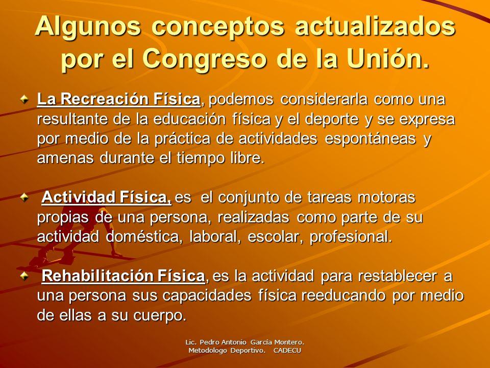Algunos conceptos actualizados por el Congreso de la Unión. La Recreación Física, podemos considerarla como una resultante de la educación física y el
