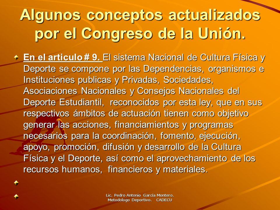 Algunos conceptos actualizados por el Congreso de la Unión. En el articulo # 9. El sistema Nacional de Cultura Física y Deporte se compone por las Dep