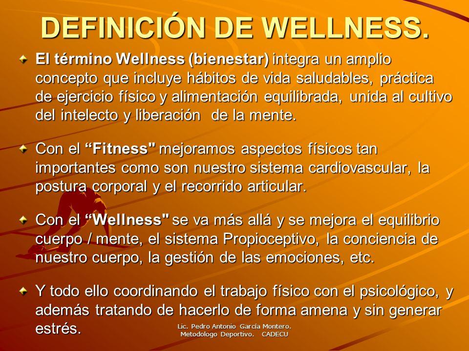 DEFINICIÓN DE WELLNESS. El término Wellness (bienestar) integra un amplio concepto que incluye hábitos de vida saludables, práctica de ejercicio físic