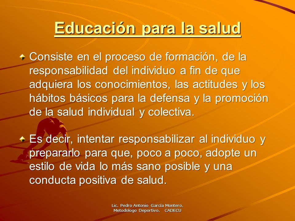 Educación para la salud Educación para la salud Consiste en el proceso de formación, de la responsabilidad del individuo a fin de que adquiera los con