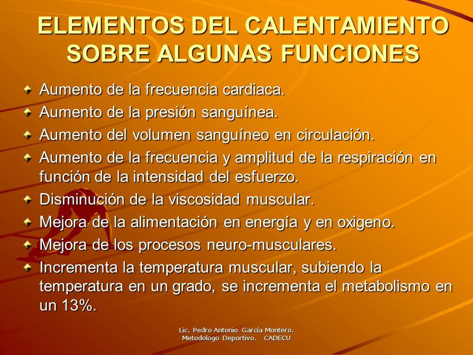 ELEMENTOS DEL CALENTAMIENTO SOBRE ALGUNAS FUNCIONES Aumento de la frecuencia cardiaca. Aumento de la presión sanguínea. Aumento del volumen sanguíneo