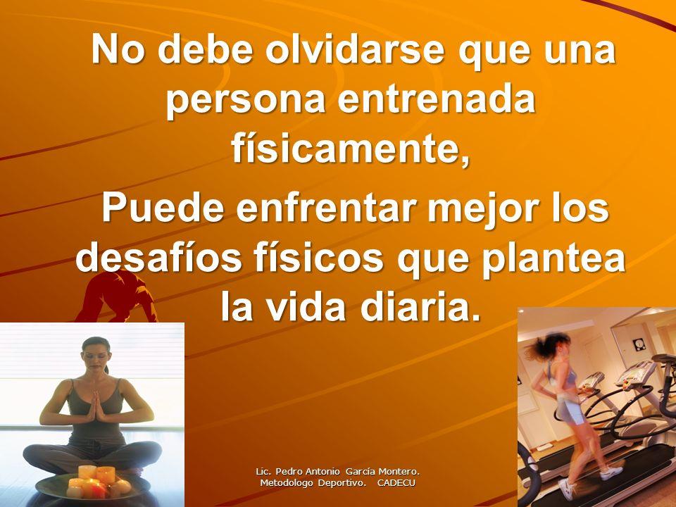 No debe olvidarse que una persona entrenada físicamente, No debe olvidarse que una persona entrenada físicamente, Puede enfrentar mejor los desafíos f