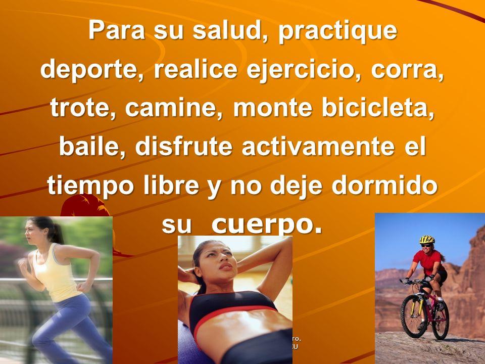 Para su salud, practique deporte, realice ejercicio, corra, trote, camine, monte bicicleta, baile, disfrute activamente el tiempo libre y no deje dorm