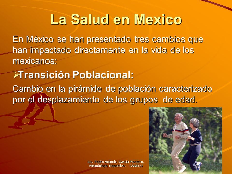 La Salud en Mexico Transición Epidemiológica: Mayor incidencia de Enfermedades Crónicas No Transmisibles y menos Enfermedades Transmisibles.