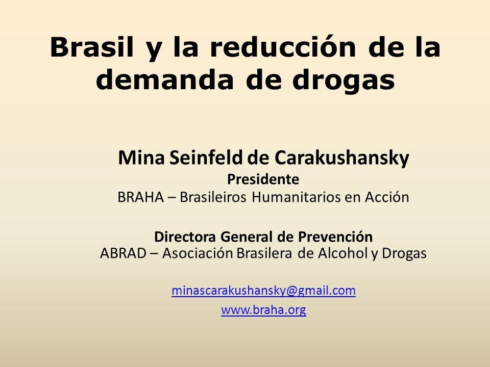 Brasil y la reducción de la demanda de drogas Mina Seinfeld de Carakushansky Presidente BRAHA – Brasileiros Humanitarios en Acción Directora General d