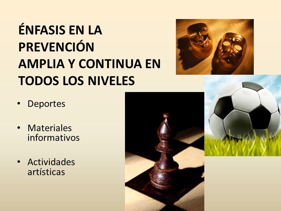 Deportes Materiales informativos Actividades artísticas ÉNFASIS EN LA PREVENCIÓN AMPLIA Y CONTINUA EN TODOS LOS NIVELES