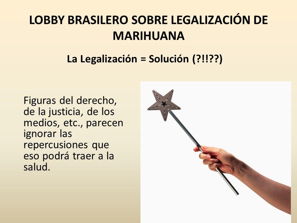 LOBBY BRASILERO SOBRE LEGALIZACIÓN DE MARIHUANA Figuras del derecho, de la justicia, de los medios, etc., parecen ignorar las repercusiones que eso po