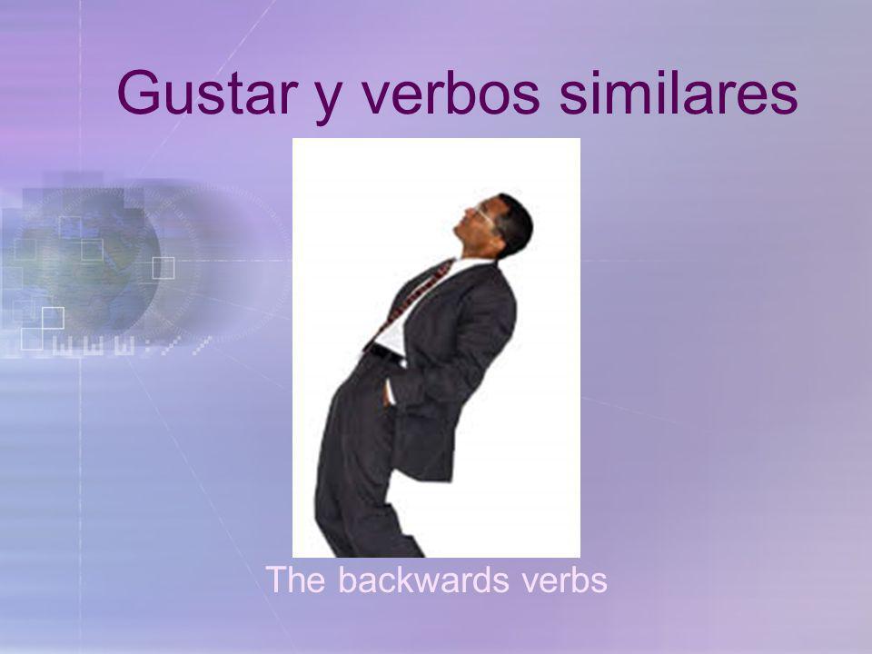 Gustar y verbos similares The backwards verbs