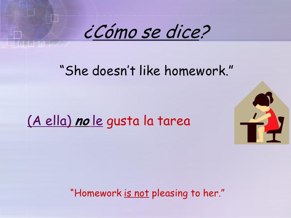 ¿Cómo se dice? He likes Spanish. Spanish is pleasing to him. el español. gusta(A él) le