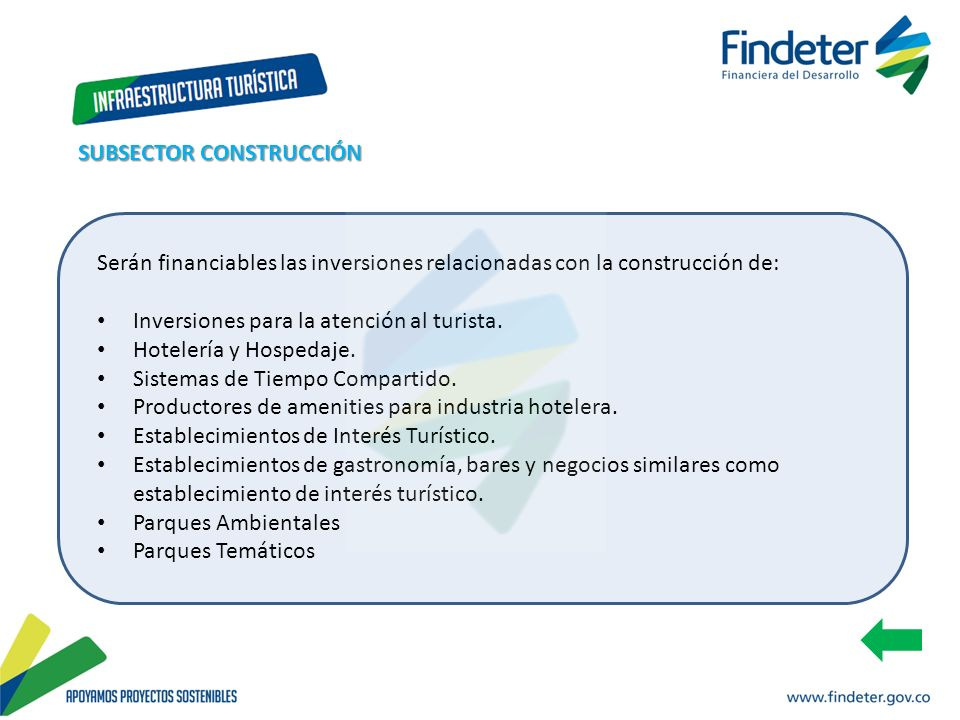 Serán financiables las inversiones relacionadas con la construcción de: Inversiones para la atención al turista. Hotelería y Hospedaje. Sistemas de Ti