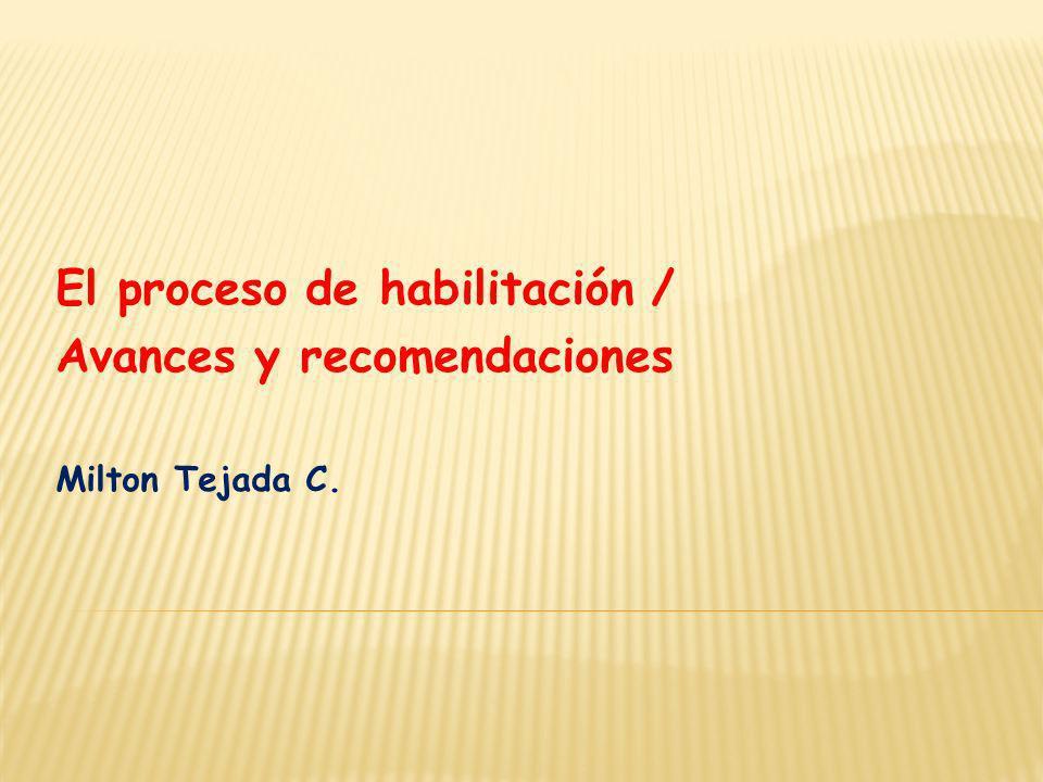 El proceso de habilitación / Avances y recomendaciones Milton Tejada C.