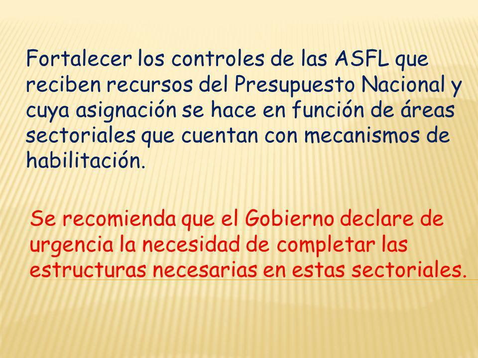 Fortalecer los controles de las ASFL que reciben recursos del Presupuesto Nacional y cuya asignación se hace en función de áreas sectoriales que cuentan con mecanismos de habilitación.