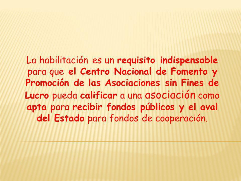 La habilitación es un requisito indispensable para que el Centro Nacional de Fomento y Promoción de las Asociaciones sin Fines de Lucro pueda califica