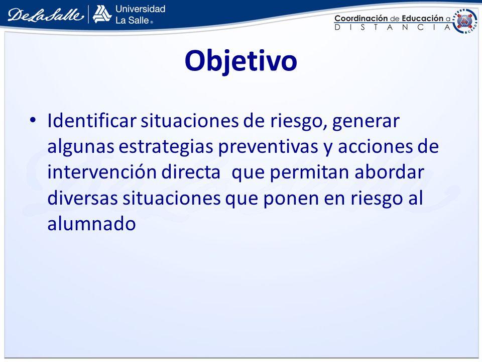 Objetivo Identificar situaciones de riesgo, generar algunas estrategias preventivas y acciones de intervención directa que permitan abordar diversas s