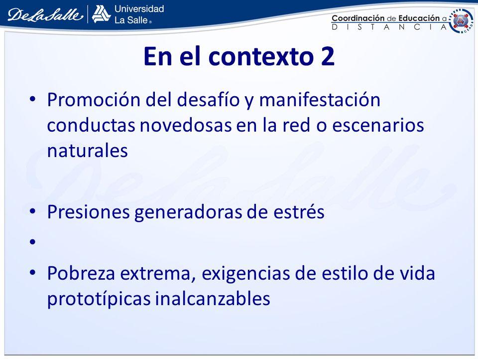 En el contexto 2 Promoción del desafío y manifestación conductas novedosas en la red o escenarios naturales Presiones generadoras de estrés Pobreza ex