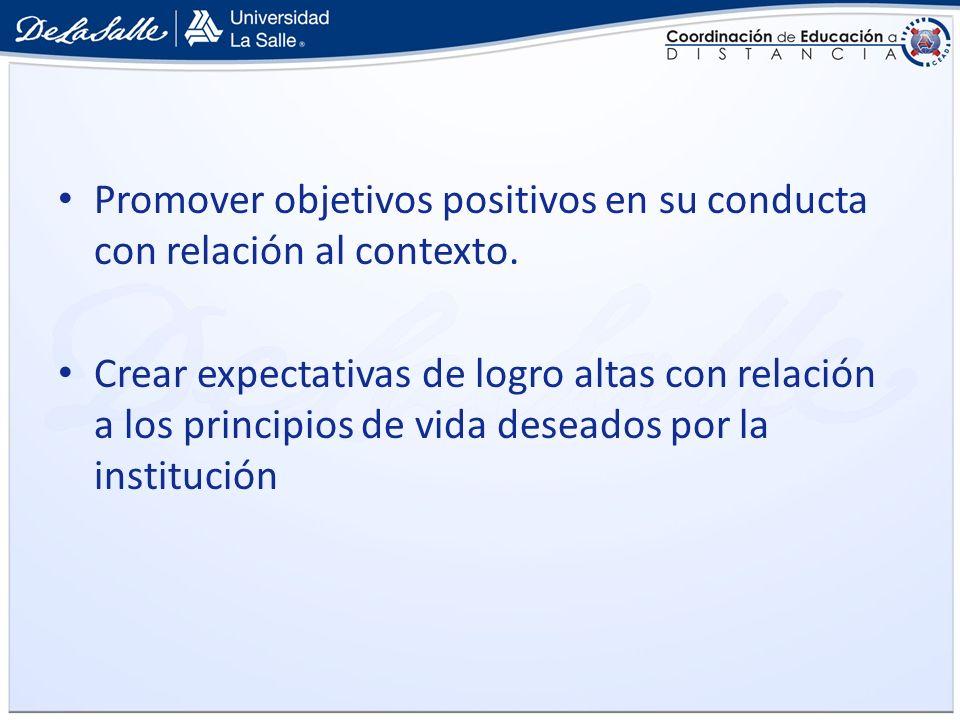Promover objetivos positivos en su conducta con relación al contexto. Crear expectativas de logro altas con relación a los principios de vida deseados