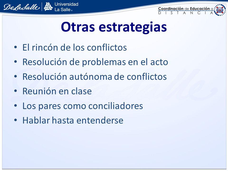 Otras estrategias El rincón de los conflictos Resolución de problemas en el acto Resolución autónoma de conflictos Reunión en clase Los pares como con