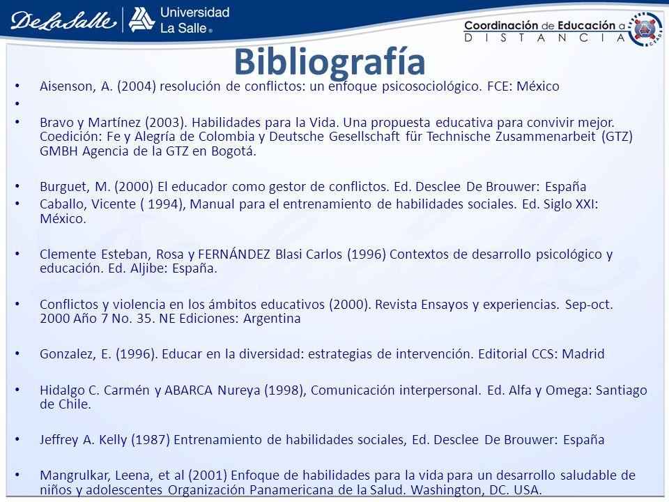 Bibliografía Aisenson, A. (2004) resolución de conflictos: un enfoque psicosociológico. FCE: México Bravo y Martínez (2003). Habilidades para la Vida.