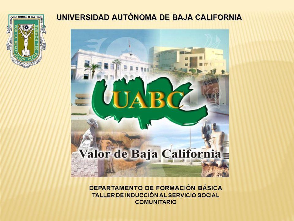 DEPARTAMENTO DE FORMACIÓN BÁSICA TALLER DE INDUCCIÓN AL SERVICIO SOCIAL COMUNITARIO UNIVERSIDAD AUTÓNOMA DE BAJA CALIFORNIA