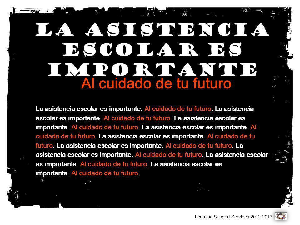 La asistencia escolar es importante Al cuidado de tu futuro La asistencia escolar es importante. Al cuidado de tu futuro. La asistencia escolar es imp