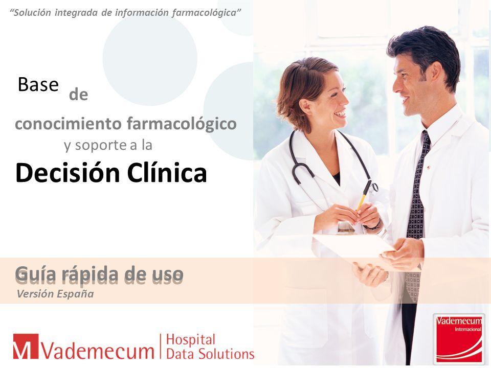 Solución integrada de información farmacológica Base conocimiento farmacológico y soporte a la Decisión Clínica de Guía rápida de uso Guía rápida de uso Versión España