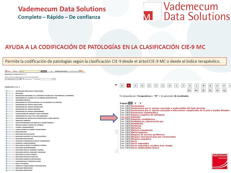 AYUDA A LA CODIFICACIÓN DE PATOLOGÍAS EN LA CLASIFICACIÓN CIE-9 MC Permite la codificación de patologías según la clasificación CIE-9 desde el árbol CIE-9 MC o desde el índice terapéutico.