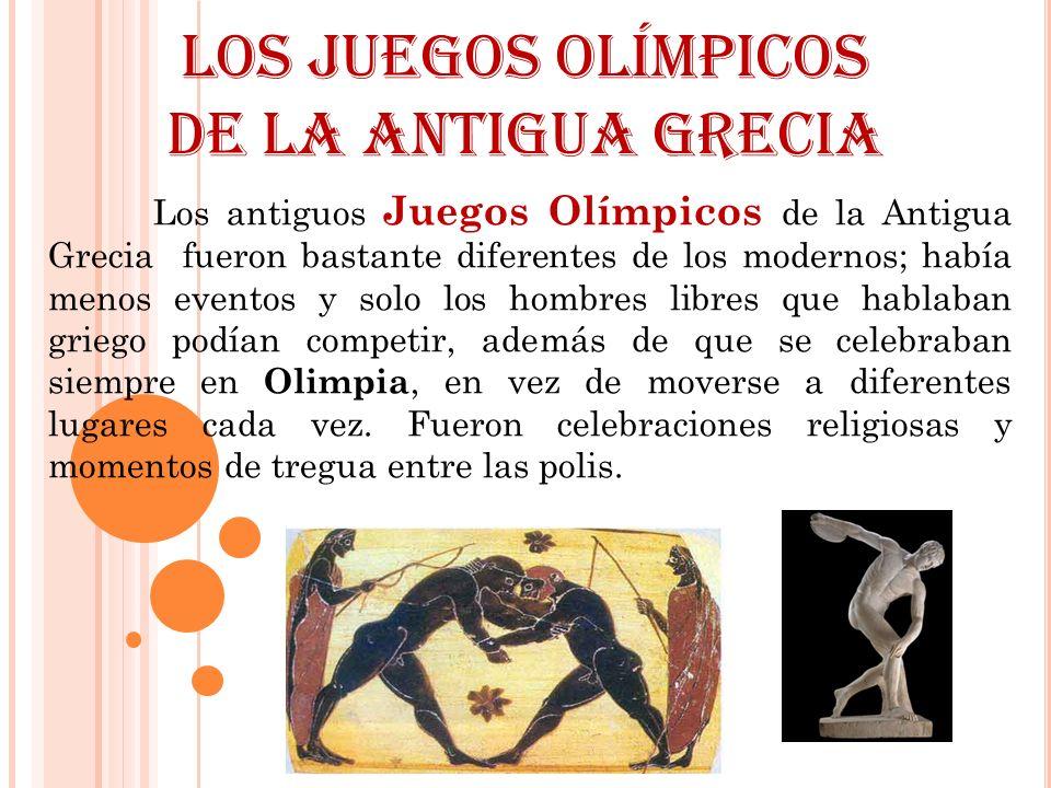 Los Juegos Olímpicos de la Antigua Grecia Los antiguos Juegos Olímpicos de la Antigua Grecia fueron bastante diferentes de los modernos; había menos e