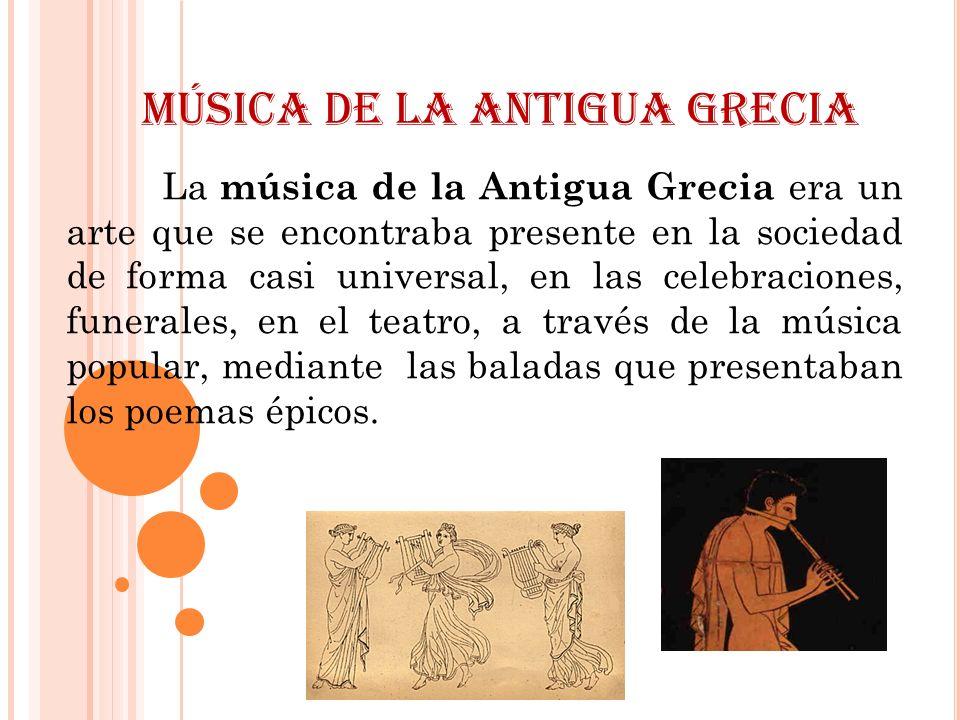 La música de la Antigua Grecia era un arte que se encontraba presente en la sociedad de forma casi universal, en las celebraciones, funerales, en el t