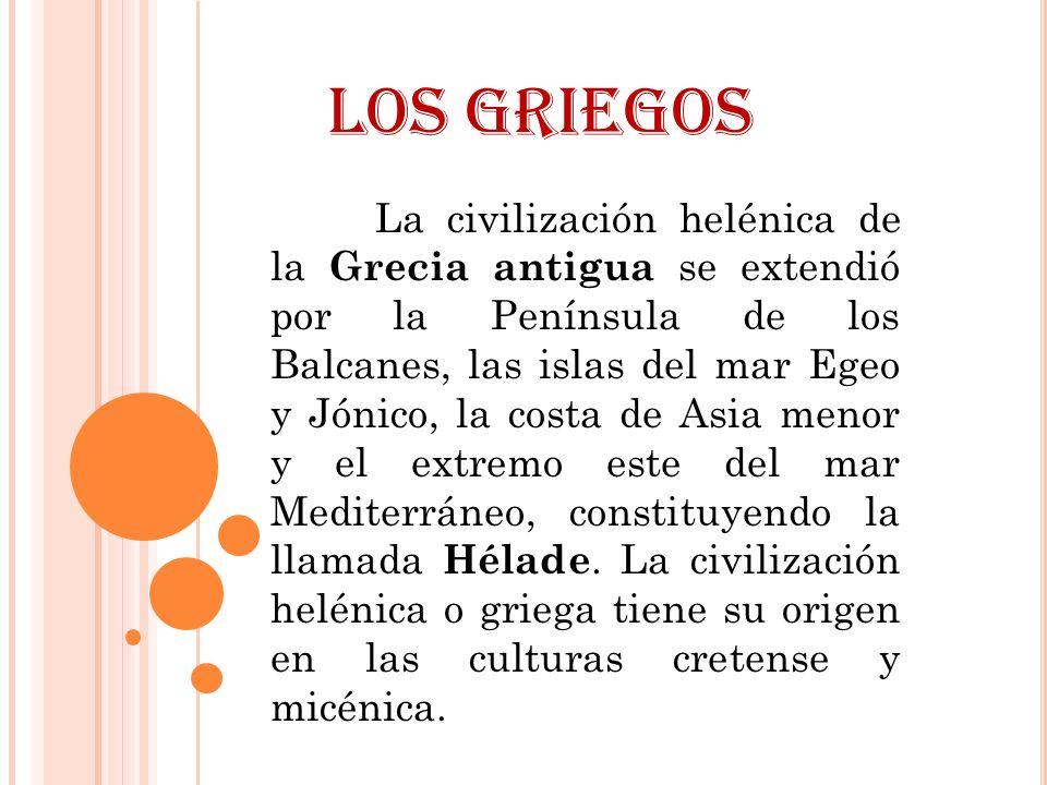 La civilización helénica de la Grecia antigua se extendió por la Península de los Balcanes, las islas del mar Egeo y Jónico, la costa de Asia menor y