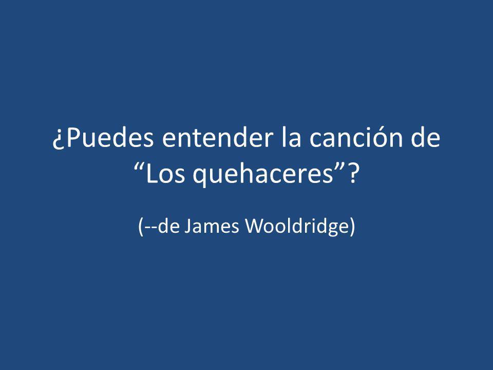 ¿Puedes entender la canción de Los quehaceres? (--de James Wooldridge)