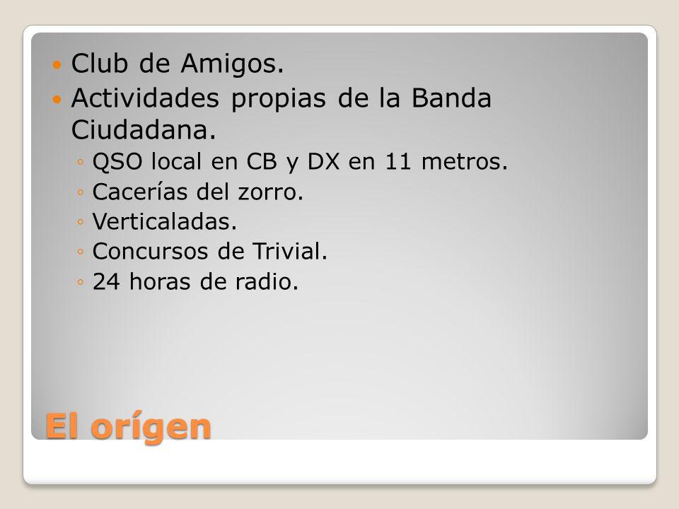 El orígen Club de Amigos. Actividades propias de la Banda Ciudadana. QSO local en CB y DX en 11 metros. Cacerías del zorro. Verticaladas. Concursos de
