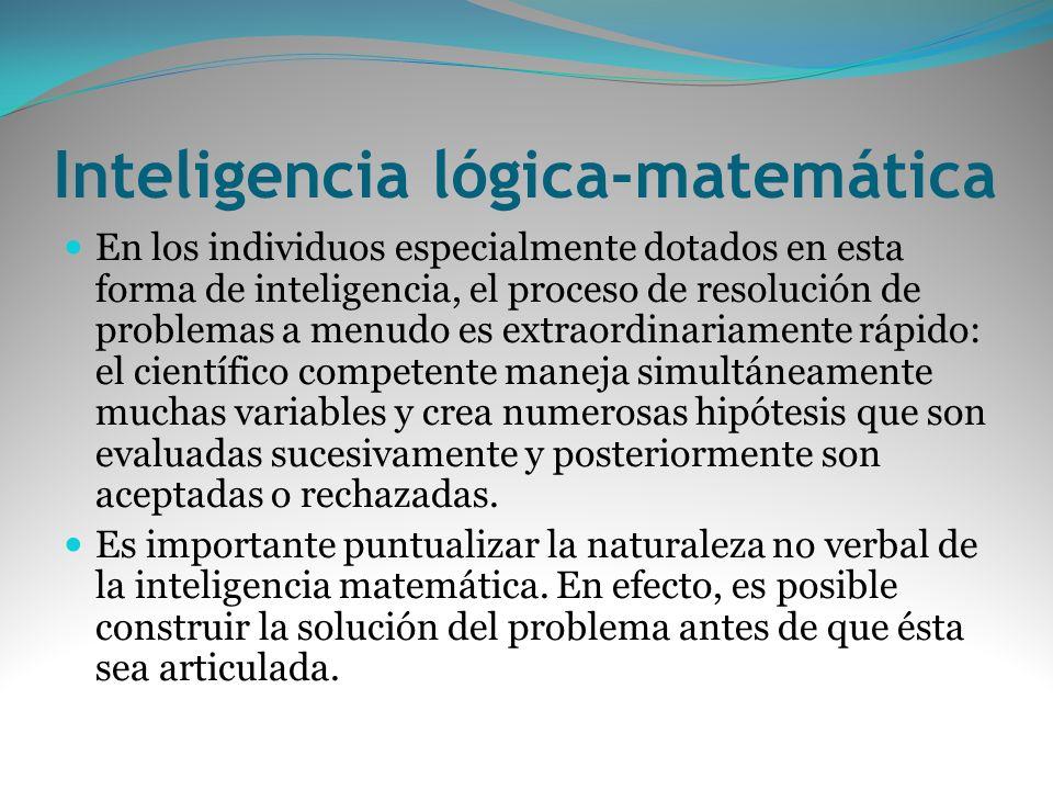 Inteligencia lógica-matemática En los individuos especialmente dotados en esta forma de inteligencia, el proceso de resolución de problemas a menudo e