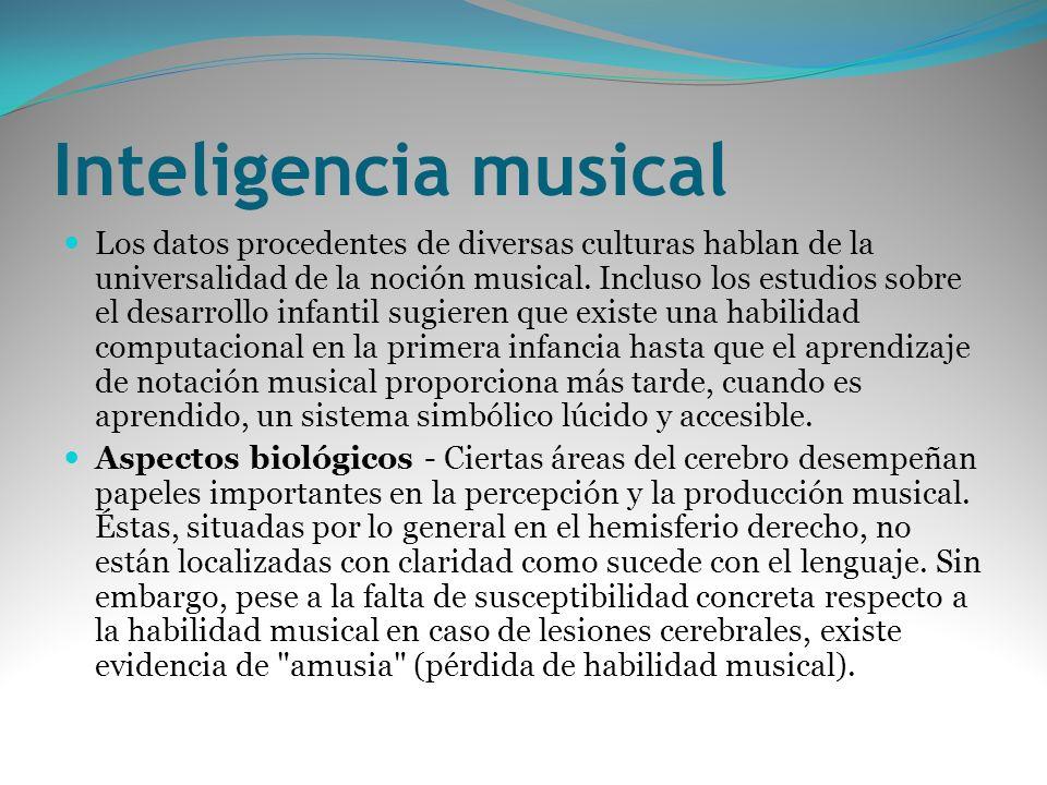 Inteligencia musical Los datos procedentes de diversas culturas hablan de la universalidad de la noción musical. Incluso los estudios sobre el desarro