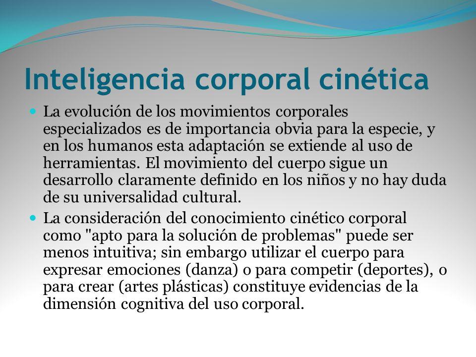 Inteligencia corporal cinética La evolución de los movimientos corporales especializados es de importancia obvia para la especie, y en los humanos est