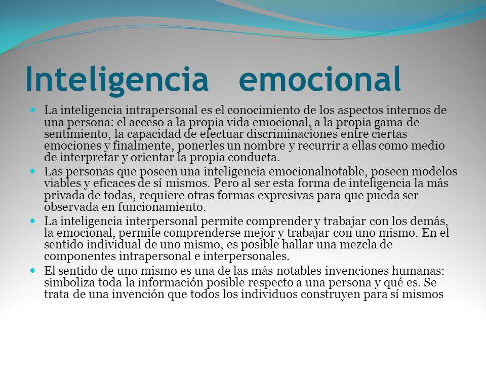 Inteligencia emocional La inteligencia intrapersonal es el conocimiento de los aspectos internos de una persona: el acceso a la propia vida emocional,