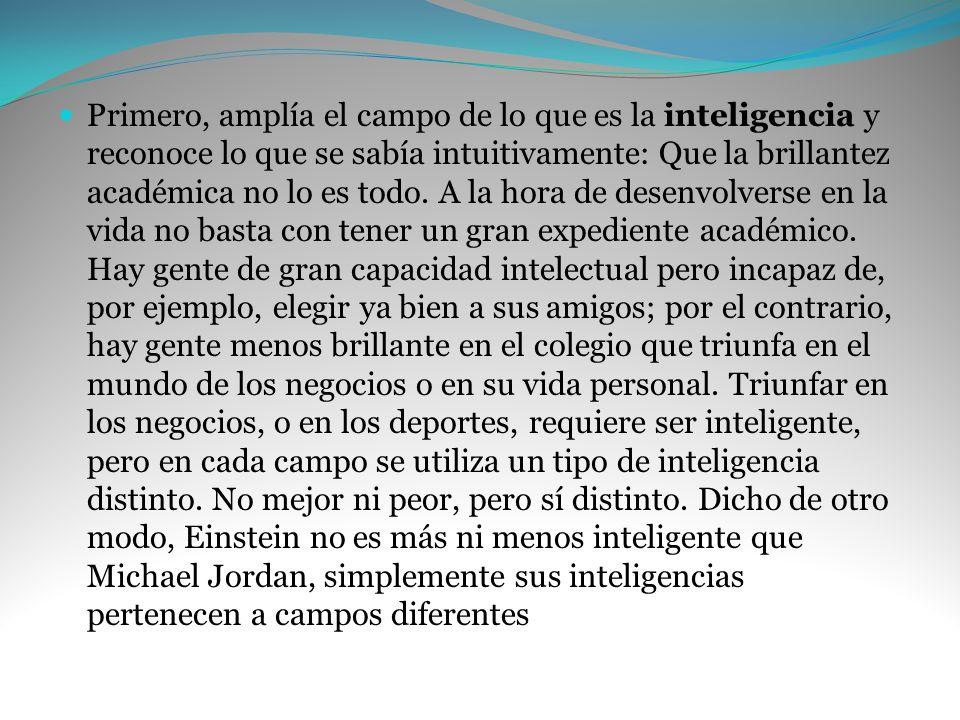 Primero, amplía el campo de lo que es la inteligencia y reconoce lo que se sabía intuitivamente: Que la brillantez académica no lo es todo. A la hora