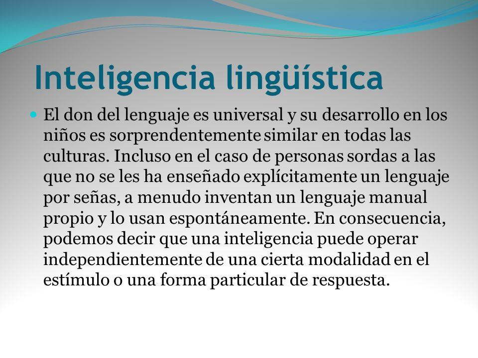 Inteligencia lingüística El don del lenguaje es universal y su desarrollo en los niños es sorprendentemente similar en todas las culturas. Incluso en