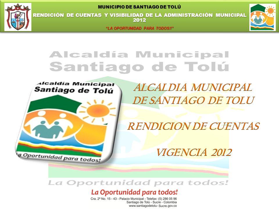MUNICIPIO DE SANTIAGO DE TOLÚ RENDICIÓN DE CUENTAS Y VISIBILIDAD DE LA ADMINISTRACIÓN MUNICIPAL 2012 LA OPORTUNIDAD PARA TODOS!! MUNICIPIO DE SANTIAGO