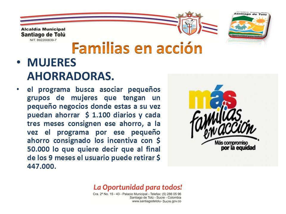 MUJERES AHORRADORAS. el programa busca asociar pequeños grupos de mujeres que tengan un pequeño negocios donde estas a su vez puedan ahorrar $ 1.100 d