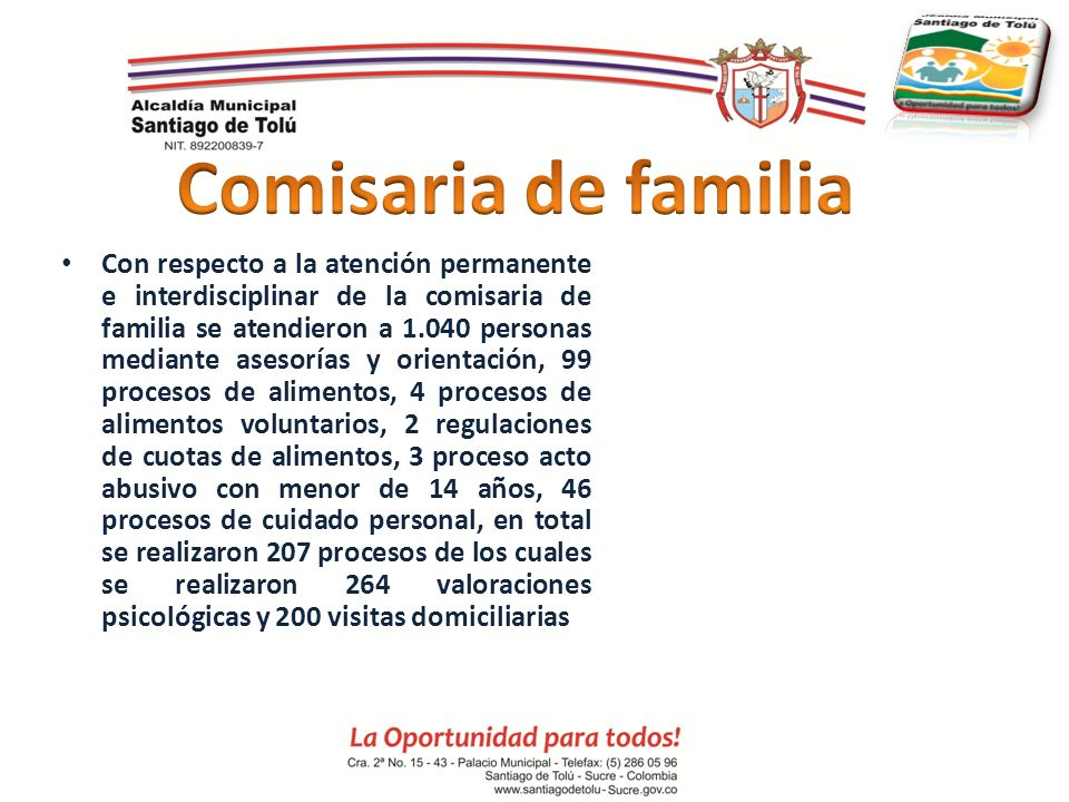Con respecto a la atención permanente e interdisciplinar de la comisaria de familia se atendieron a 1.040 personas mediante asesorías y orientación, 9