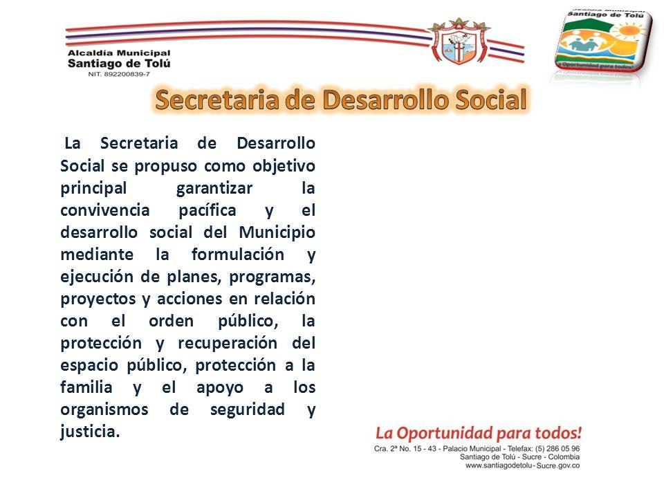 La Secretaria de Desarrollo Social se propuso como objetivo principal garantizar la convivencia pacífica y el desarrollo social del Municipio mediante