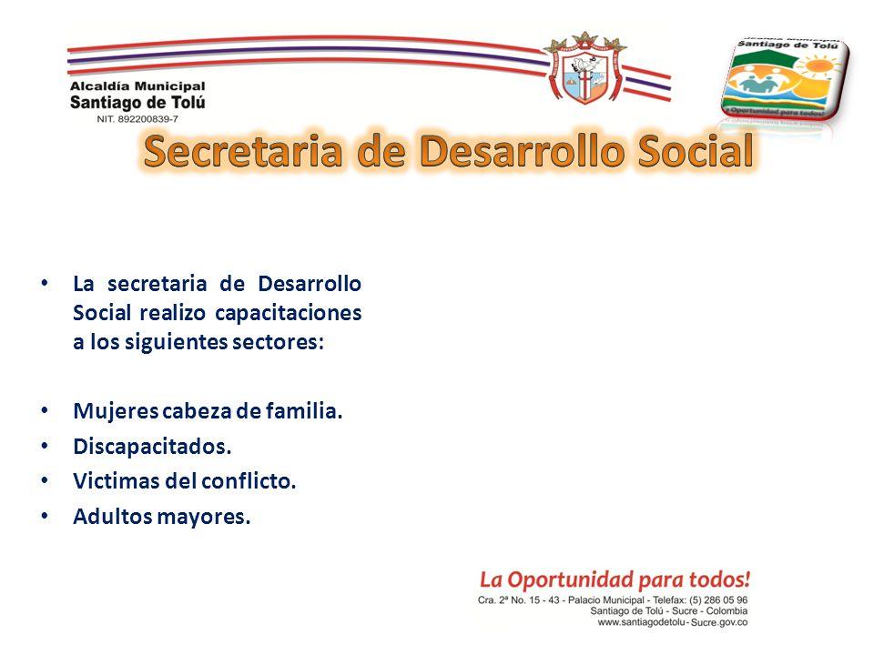 La secretaria de Desarrollo Social realizo capacitaciones a los siguientes sectores: Mujeres cabeza de familia. Discapacitados. Victimas del conflicto