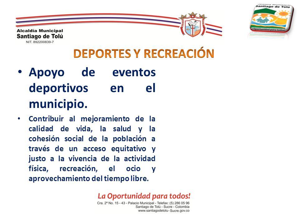 Apoyo de eventos deportivos en el municipio. Contribuir al mejoramiento de la calidad de vida, la salud y la cohesión social de la población a través