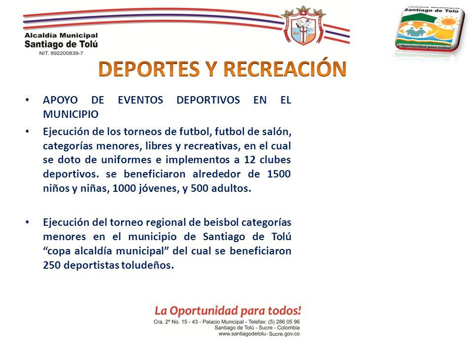 APOYO DE EVENTOS DEPORTIVOS EN EL MUNICIPIO Ejecución de los torneos de futbol, futbol de salón, categorías menores, libres y recreativas, en el cual