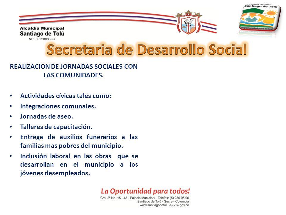 REALIZACION DE JORNADAS SOCIALES CON LAS COMUNIDADES. Actividades cívicas tales como: Integraciones comunales. Jornadas de aseo. Talleres de capacitac