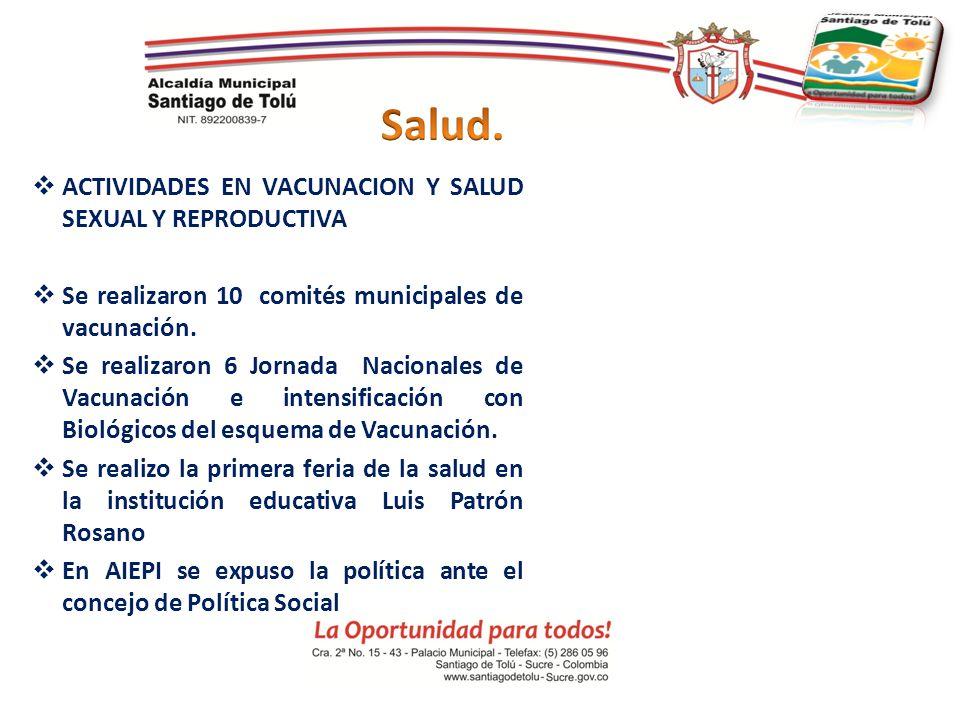 ACTIVIDADES EN VACUNACION Y SALUD SEXUAL Y REPRODUCTIVA Se realizaron 10 comités municipales de vacunación. Se realizaron 6 Jornada Nacionales de Vacu