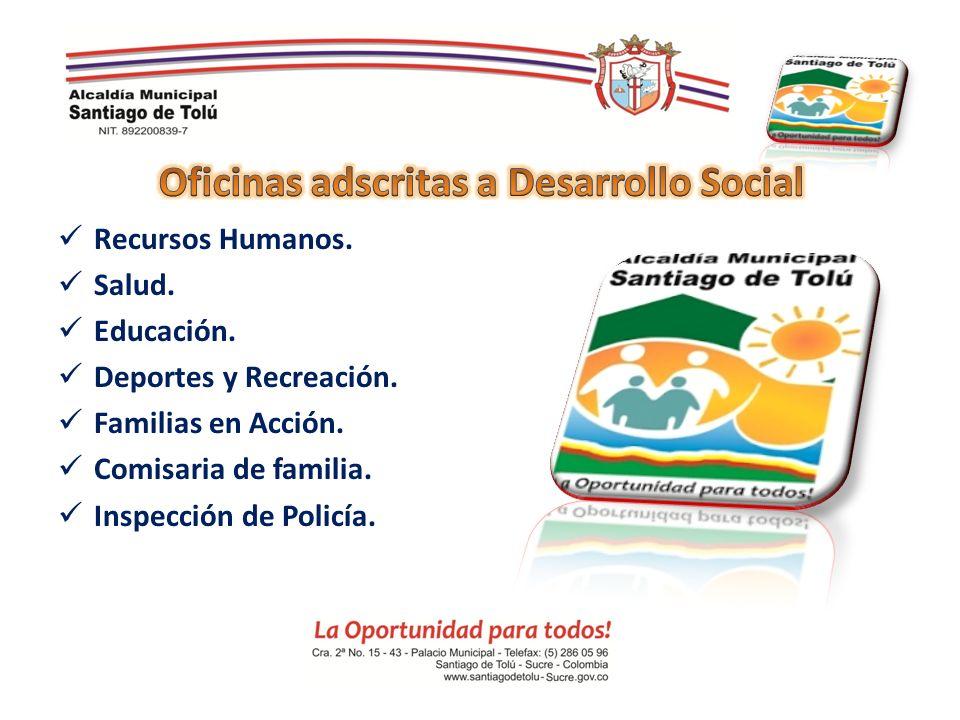 Recursos Humanos. Salud. Educación. Deportes y Recreación. Familias en Acción. Comisaria de familia. Inspección de Policía.